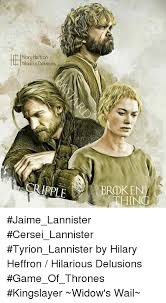 Cersei Lannister Meme - ilary teffron hlarious delusions cripple broken jaime lannister