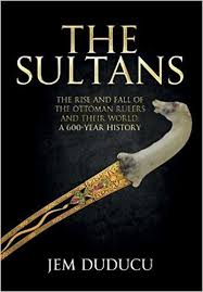 Fall Of The Ottomans The Sultans The Rise And Fall Of The Ottoman Rulers And Their