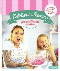 livre de cuisine norbert l atelier de roxane ses meilleures recettes amazon ca roxane