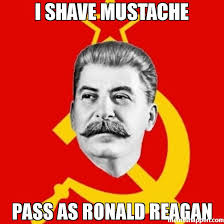 Ronald Meme - i shave mustache pass as ronald reagan meme stalin says 42985
