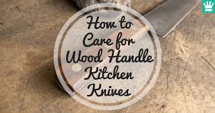 wooden handle kitchen knives how to care for wood handle kitchen knives kitchen knife king