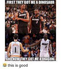 Miami Heat Memes - first they got a dinosaur miami miami heat and now they got