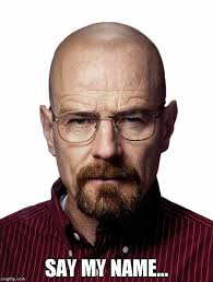 Heisenberg Meme - say my name imgflip