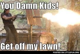 Get Off My Lawn Meme - littlefun you damn kids get off my lawn