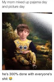 Pajama Kid Meme - 25 best memes about mom mixed up pajama day and picture day