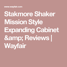 shaker mission style expanding cabinet stakmore shaker mission style expanding cabinet reviews wayfair