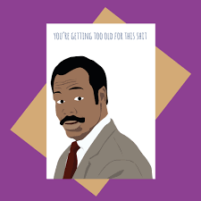 birthday card lethal weapon card you u0027re getting too