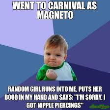 Magneto Meme - went to carnival as magneto random girl runs into me puts her boob