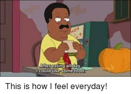 Use All The Memes - kes after eating all day i could use some food this is how i feel