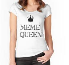 Meme Queen Shirt - meme queen mugs by sagespirit redbubble