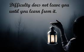 uplifting quotes difficulty does not leave you until you learn