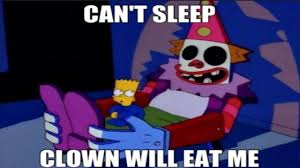 Eat Me Meme - can t sleep clown will eat me youtube
