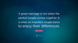 great wedding quotes dave meurer quote a great marriage is not when the