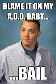 Add Memes - blame it on my a d d baby bail awolnation quickmeme