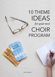 theme ideas 10 theme ideas for your next choir program danyew