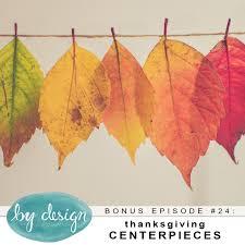Thanksgiving Centerpieces By Design Episode 24 Thanksgiving Centerpieces Bonus Episode