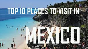 A S Top 10 Must by Top 10 Places To Visit In Mexico Top 10 Must Visit Destinations