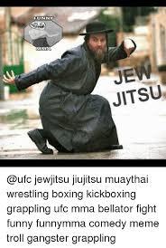 Funny Gangster Memes - funny mma je jitsu jewjitsu jiujitsu muaythai wrestling boxing