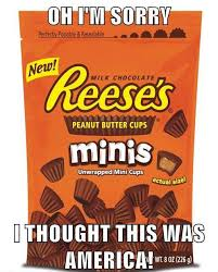 Reeses Meme - american reeses oh i m sorry i thought this was america know