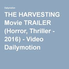 Seeking Trailer Dailymotion The Harvesting Trailer Horror Thriller 2016