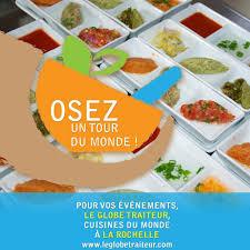 traiteur cuisine du monde le globe traiteur restaurant 3 rue alfred kastler 17000 la