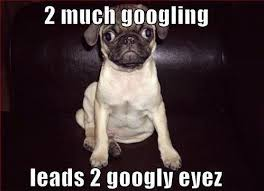 Googly Eyes Meme - too much googling leads to googly eyes