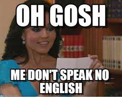 Speak English Meme - oh gosh teresa meme on memegen