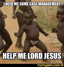 Lord Help Me Meme - i need me some case management help me lord jesus meme factory