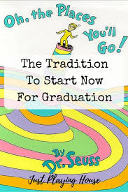 oh the places you ll go graduation best tradition oh the places you ll go just house