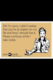 Your Ecards Meme - oh i m sorry i didn t realize that you re an expert on my life and