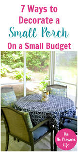 Decorating A Home On A Budget Small Porch Decorating Ideas 7 Easy And Budget Friendly Tips To Steal