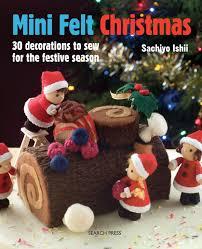 felt christmas mini felt christmas 30 decorations to sew for the festive season