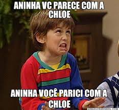 Chloe Memes - aninha vc parece com a chloe aninha você parici com a chloe menino