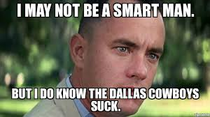 Cowboys Suck Memes - offensive forrest gump i may not be a smart man but i do know