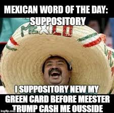 Green Card Meme - mexican word of the day large imgflip