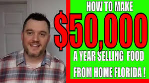 how to make 50 000 a year from home selling food in florida