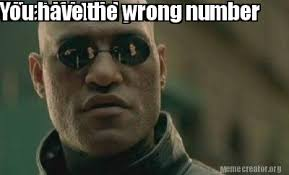 Wrong Number Meme - meme creator what if i told you you have the wrong number meme