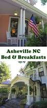 Bed And Breakfasts In Asheville Nc 67 Best Amazing Accommodations Images On Pinterest North