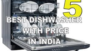 What Is The Best Dishwasher Top 5 Best Dishwasher With Price In India 2017 Youtube
