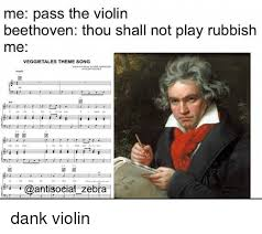 Beethoven Meme - me pass the violin beethoven thou shall not play rubbish me