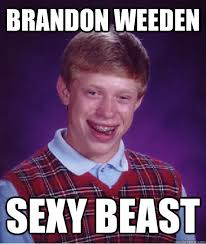 Brandon Weeden Memes - brandon weeden sexy beast bad luck brian quickmeme