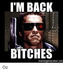 i m back bitches memegeneratornet oz meme on me me