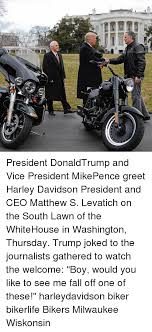 Harley Davidson Meme - ii president donaldtrump and vice president mikepence greet harley