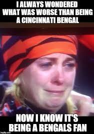 Bengals Memes - bengals fans crying meme generator imgflip