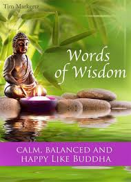 words of wisdom for the happy words of wisdom calm balanced and happy like buddha the most