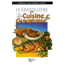 cuisine guyanaise le grand livre de la cuisine guyanaise de collectif format relié