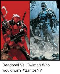 Deadpool Meme Generator - deadpool vs owlman who would win santosny meme on me me