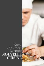 restaurant nouvelle cuisine 3 top chefs serving nouvelle cuisine discover luxury
