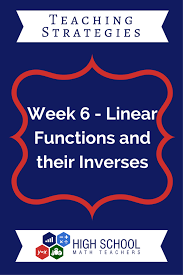 week 6 linear functions and their inverses high math