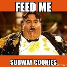 Subway Meme - feed me subway cookies fat guy meme generator
